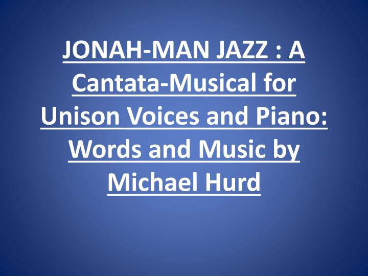 jonah man jazz a cantata musical for unison voices and piano words and music by michael hurd n.