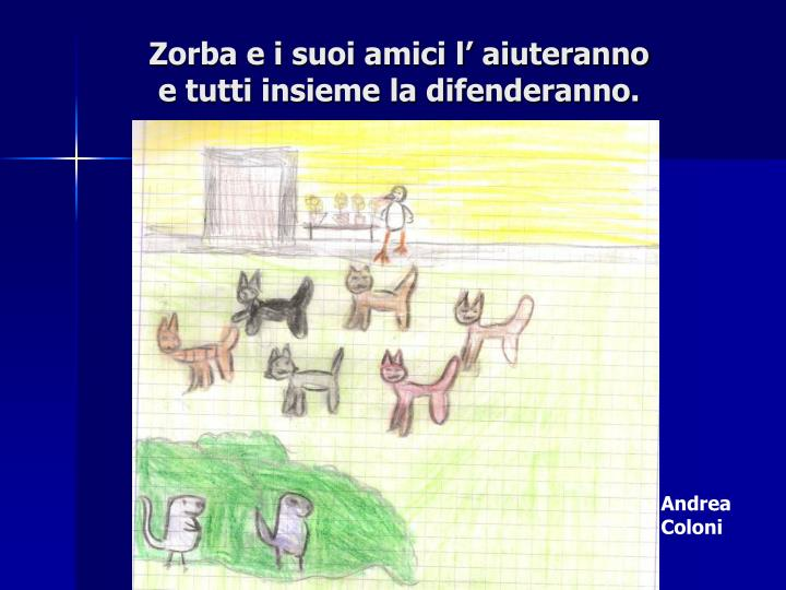 Zorba e i suoi amici l' aiuteranno