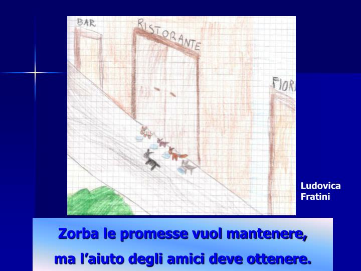 Zorba le promesse vuol mantenere,