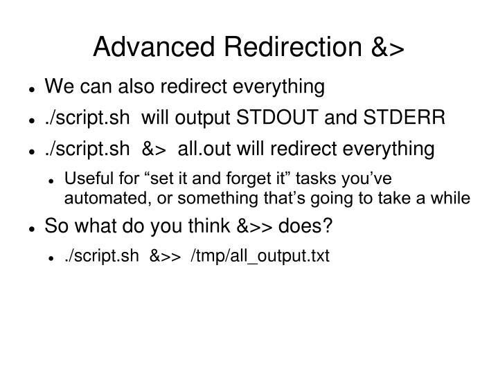 Advanced Redirection &>