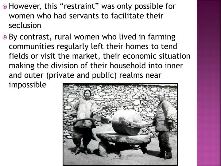 """However, this """"restraint"""" was only possible for women who had servants to facilitate their seclusion"""