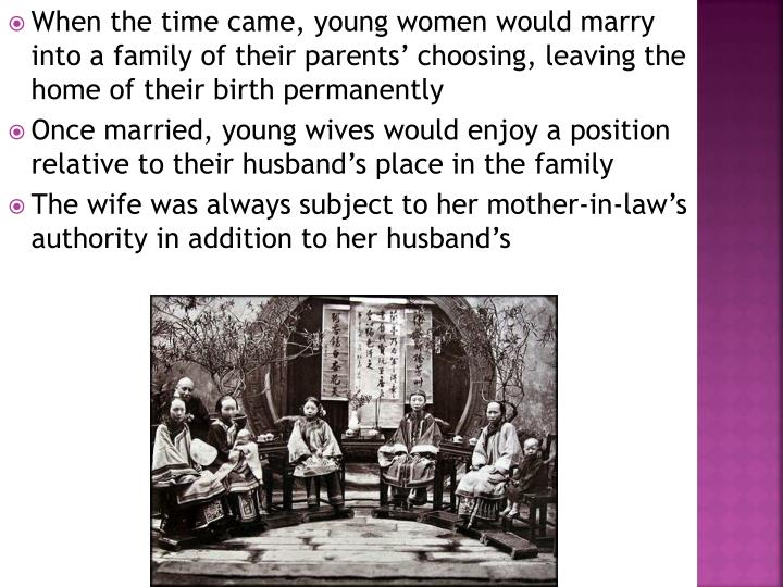 When the time came, young women would marry into a family of their parents' choosing, leaving the home of their birth permanently