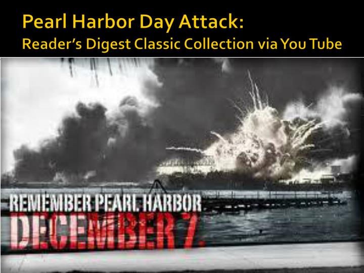 pearl harbor day attack reader s digest classic collection via you tube n.