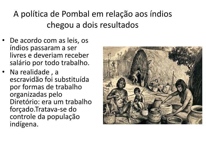 A política de Pombal em relação aos índios chegou a dois resultados