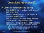 centralized arbitration 7