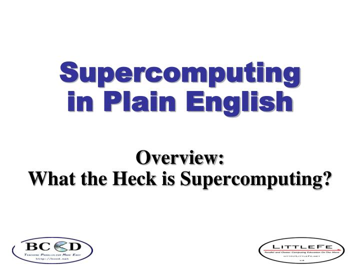 supercomputing in plain english overview what the heck is supercomputing n.