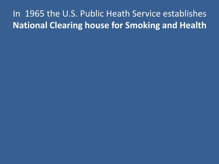 In 1965 the u s public heath service establishes national clearing house for smoking and health