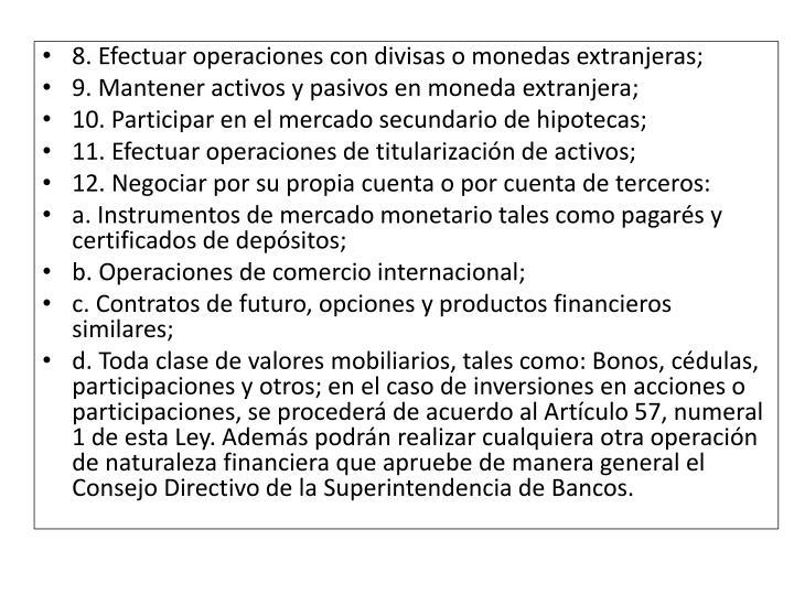 8. Efectuar operaciones con divisas o monedas extranjeras;