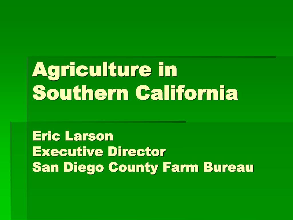 Ppt Agriculture In Southern California Eric Larson Executive Director San Diego County Farm Bureau Powerpoint Presentation Id 2155776