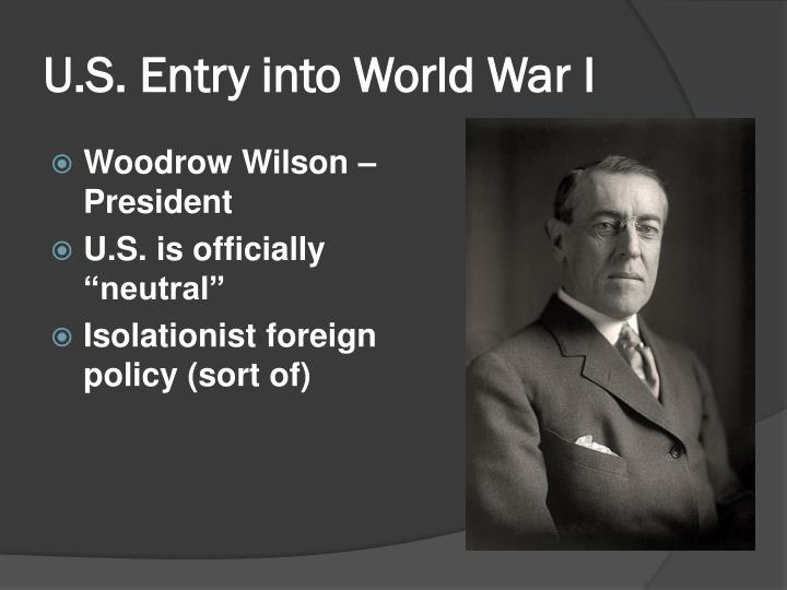 u s entry into world war i World war i (2) click on the correct answer 1: president woodrow wilson viewed america's entry into world war i as an opportunity for the united states to:.