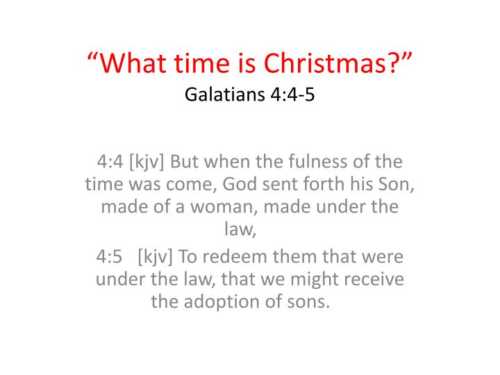 what time is christmas galatians 4 4 5 n.