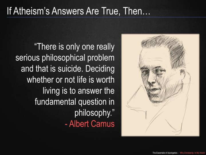 If Atheism's Answers Are True, Then…