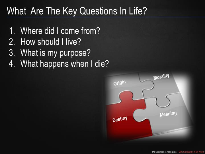 What  Are The Key Questions In Life?