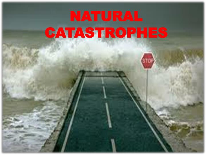 natural catastrophes n.