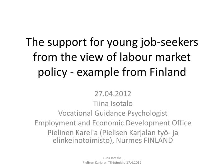 the support for young job seekers from the view of labour market policy example from finland n.