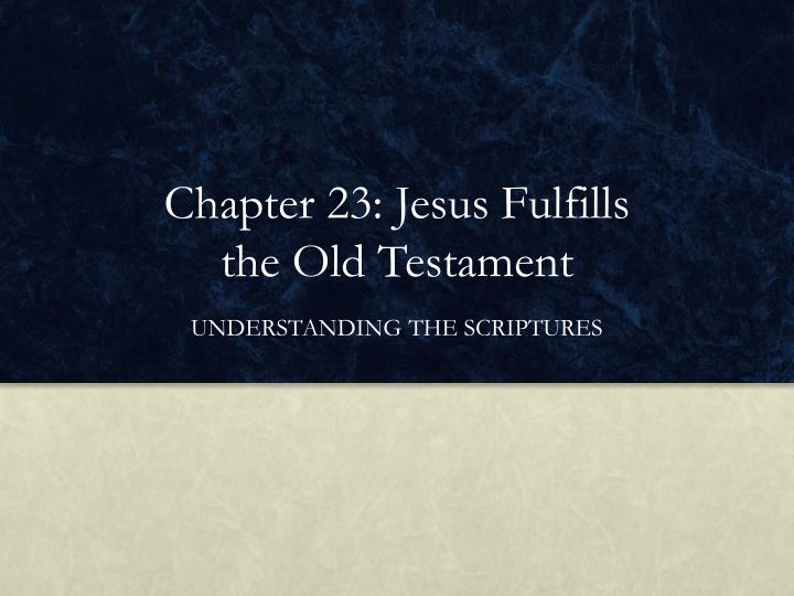chapter 23 jesus fulfills the old testament n.