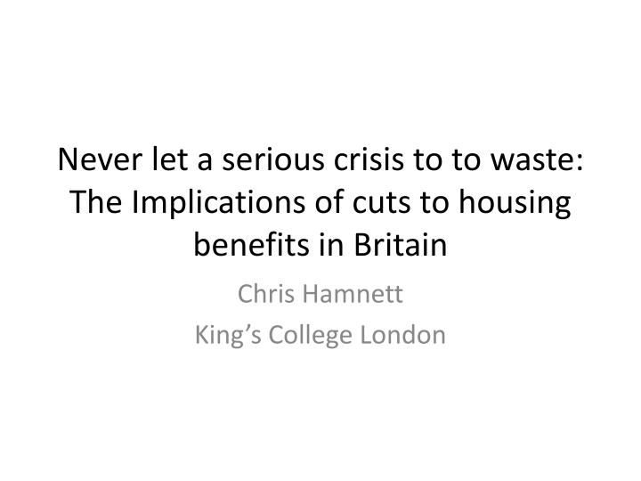 Never let a serious crisis to to waste the implications of cuts to housing benefits in britain