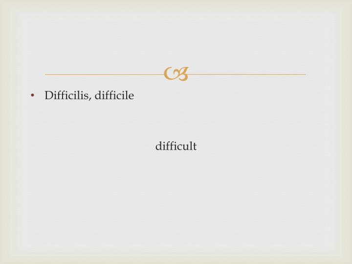Difficilis