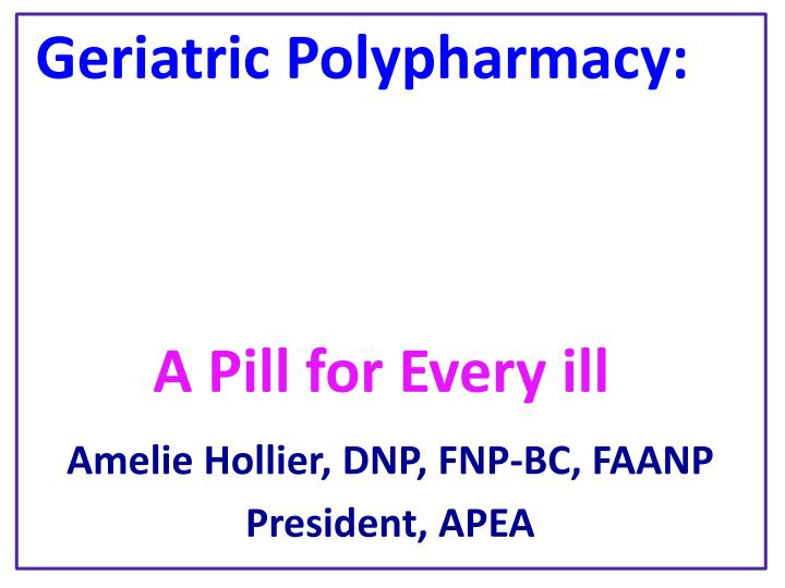 geriatric polypharmacy a pill for every ill n.