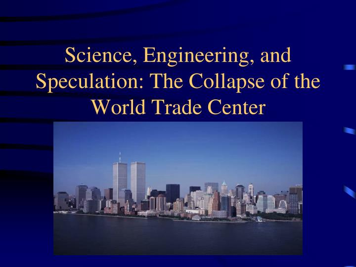 science engineering and speculation the collapse of the world trade center n.