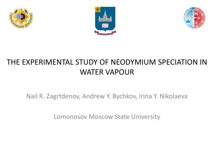 the experimental study of neodymium speciation in water vapour n.