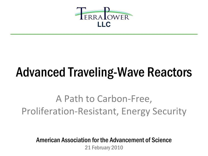 advanced traveling wave reactors a path to carbon free proliferation resistant energy security n.