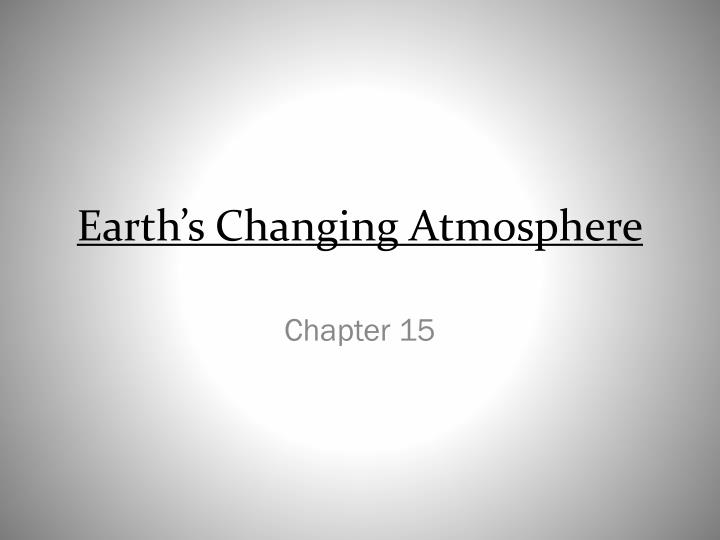 earth s changing atmosphere n.