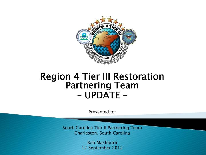 Region 4 Tier III Restoration Partnering Team