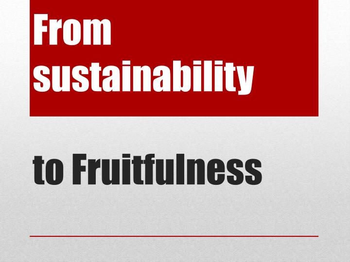 from sustainability to fruitfulness n.