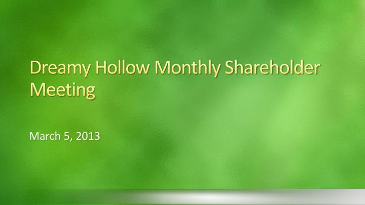 dreamy hollow monthly shareholder meeting n.