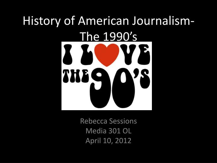 history of american journalism the 1990 s n.