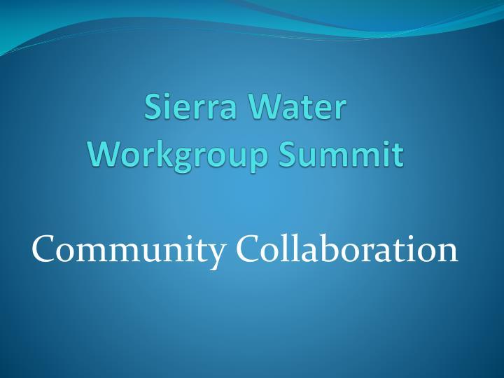 Sierra water workgroup summit