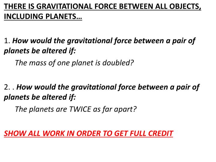 THERE IS GRAVITATIONAL FORCE BETWEEN ALL OBJECTS, INCLUDING PLANETS…