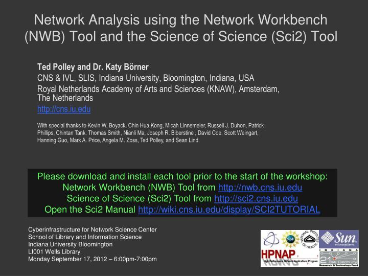 network analysis using the network workbench nwb tool and the science of science sci2 tool n.