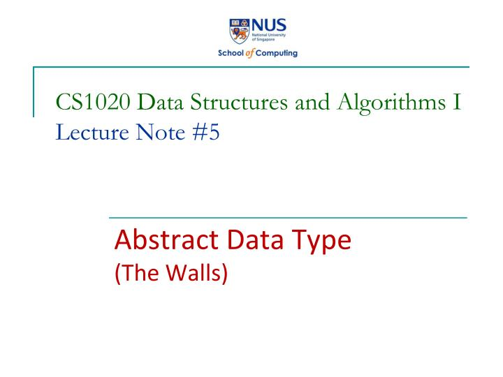 cs1020 data structures and algorithms i lecture note 5 n.