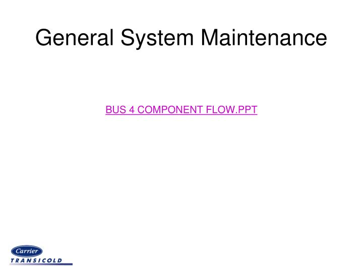 general system maintenance bus 4 component flow ppt n.