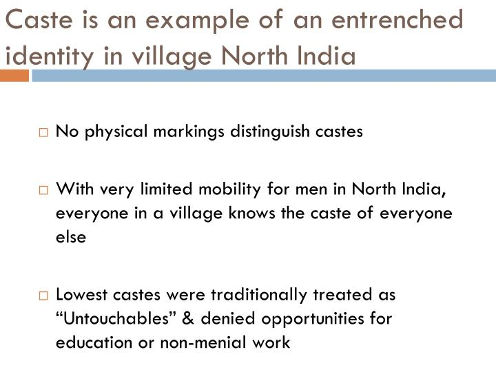 Caste is an example of an entrenched identity in village North India