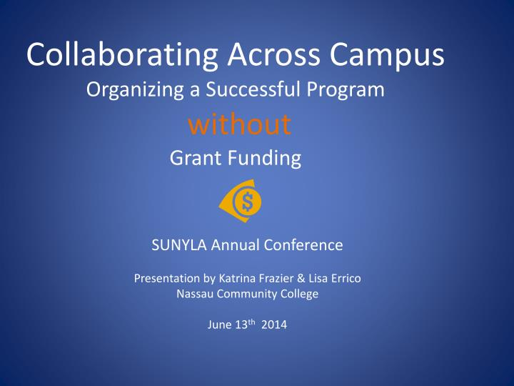 collaborating across campus organizing a successful program without grant funding n.