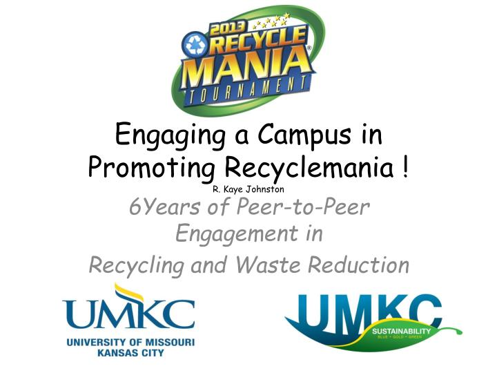 engaging a campus in promoting recyclemania r kaye johnston n.
