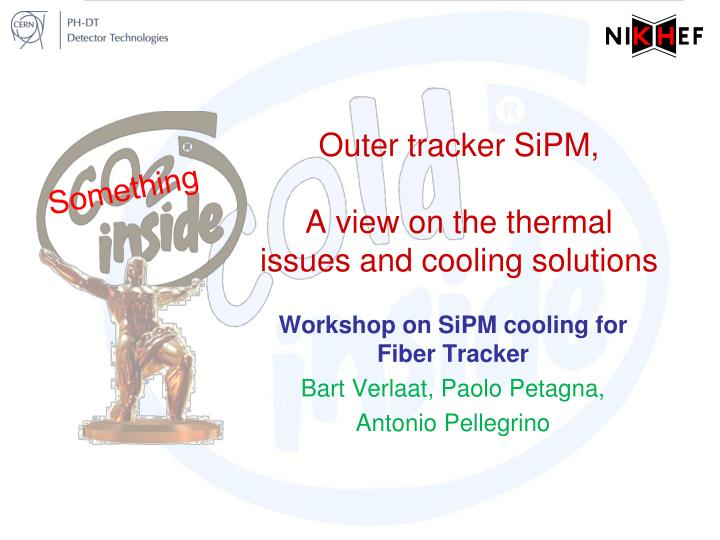 outer tracker sipm a view on the thermal issues and cooling solutions n.