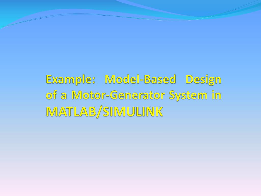 PPT - Model-Based Systems Design with MATLAB/SIMULINK