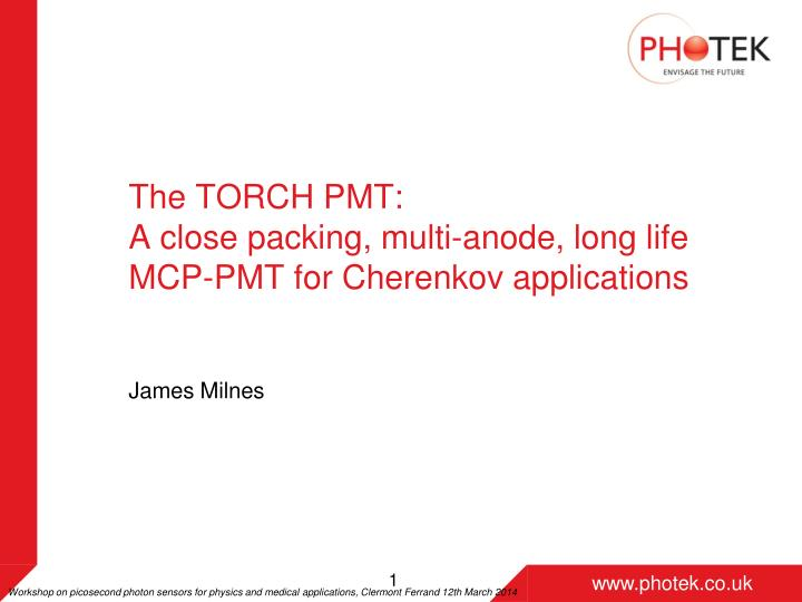 the torch pmt a close packing multi anode long life mcp pmt for cherenkov applications n.
