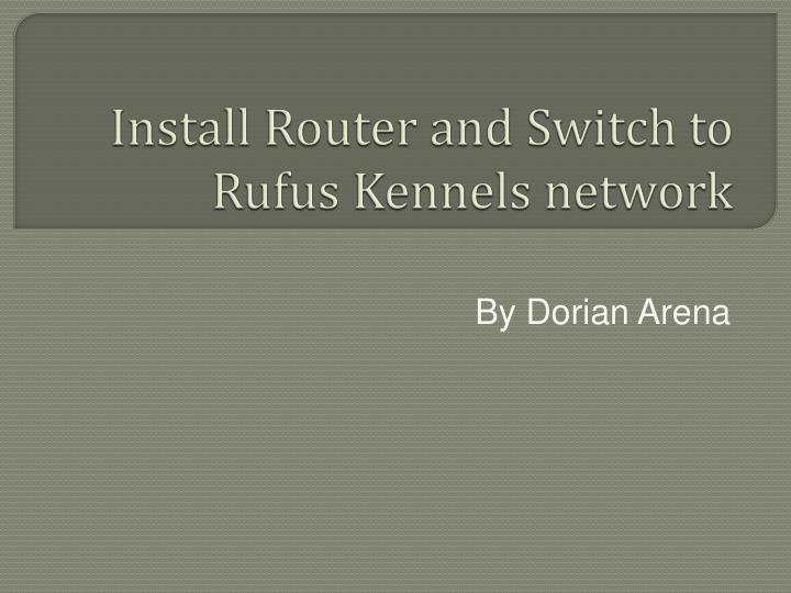 install router and switch to rufus kennels network n.