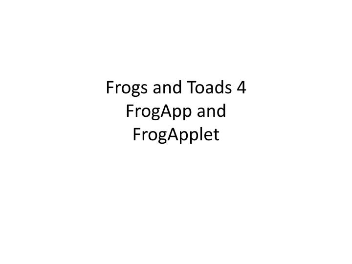 frogs and toads 4 frogapp and frogapplet n.
