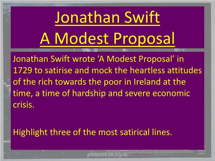 jonathon swift a modest proposal A modest proposal is a satirical pamphlet that examines the attitude of the rich  towards the poor starving children in their society jonathan swift uses a number .