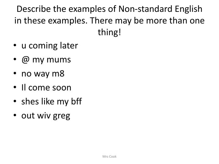 Describe the examples of Non-standard English in these examples. There may be more than one thing!