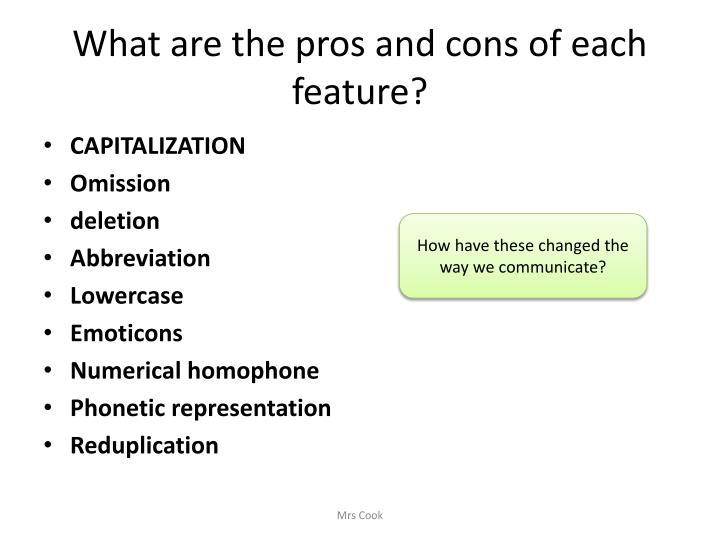 What are the pros and cons of each feature?