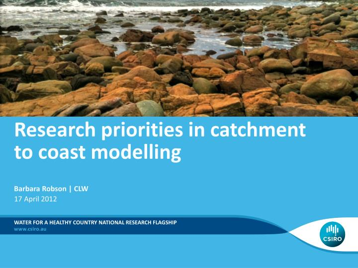 research priorities in catchment to coast modelling n.