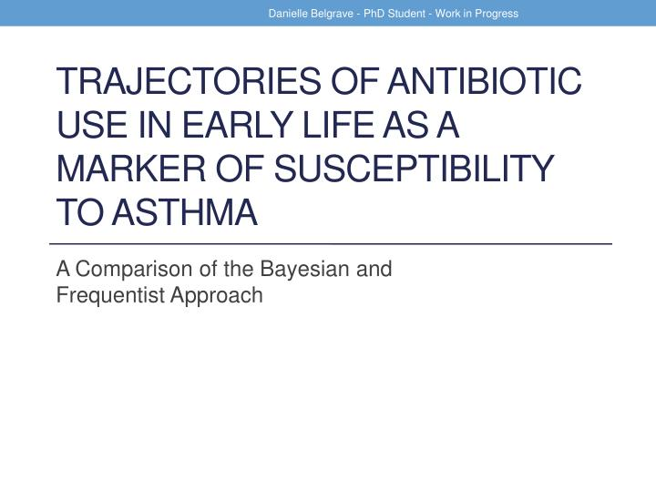 trajectories of antibiotic use in early life as a marker of susceptibility to asthma n.