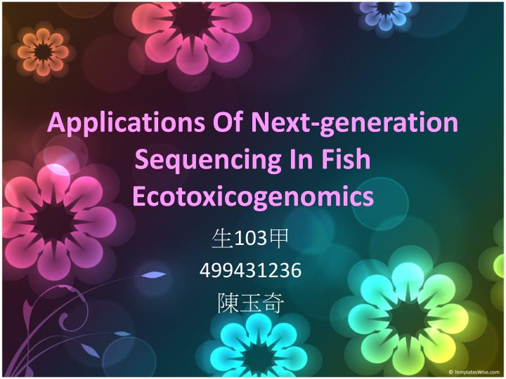 applications of next generation sequencing in fish ecotoxicogenomics n.